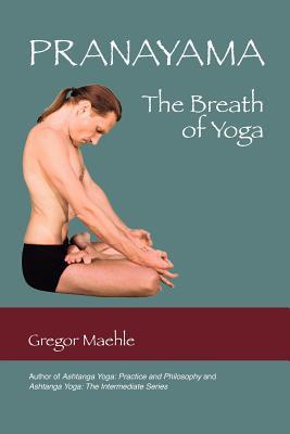 Pranayama the Breath of Yoga - Maehle, Gregor