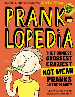 Prankopedia: The Funniest, Best, Craziest Not-mean Pranks Ever Assembled in One Book! - Winterbottom, Julie