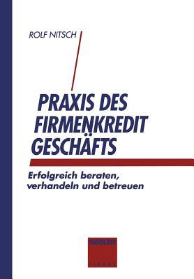 Praxis Des Firmenkreditgeschaftes: Erfolgreich Beraten, Verhandeln Und Betreuen - Nitsch, Rolf