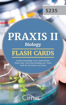 Praxis II Biology Content Knowledge (5235) Rapid Review Flash Cards: Test Prep Including 350+ Flash Cards for the Praxis 5235 Exam - Praxis Biology Exam Prep Team