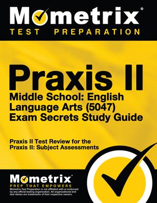 Praxis II Middle School English Language Arts (5047) Exam Secrets: Praxis II Test Review for the Praxis II: Subject Assessments - Praxis II Exam Secrets Test Prep Team (Editor), and Mometrix Media LLC, and Mometrix Test Preparation