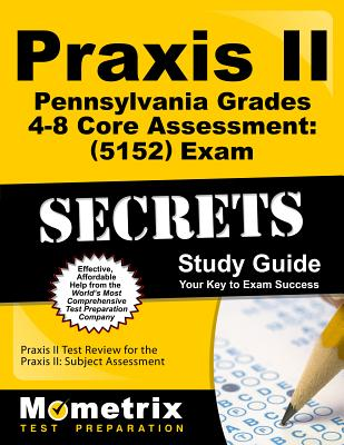 Praxis II Pennsylvania Grades 4-8 Core Assessment (5152) Exam Secrets Study Guide - Praxis II Exam Secrets Test Prep (Editor)