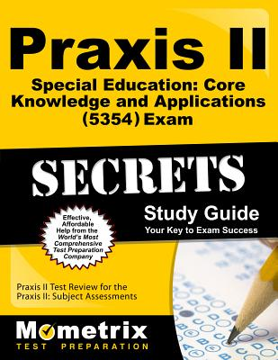 Praxis II Special Education Core Knowledge and Applications (5354) Exam Secrets Study Guide: Praxis II Test Review for the Praxis II Subject Assessments - Mometrix Exam Secrets Test Prep Team