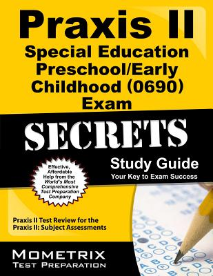 Praxis II Special Education: Preschool/Early Childhood (0690) Exam Secrets Study Guide - Praxis II Exam Secrets Test Prep (Editor)