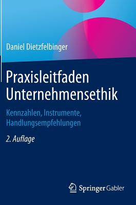 Praxisleitfaden Unternehmensethik: Kennzahlen, Instrumente, Handlungsempfehlungen - Dietzfelbinger, Daniel