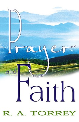 Prayer and Faith - Torrey, R A
