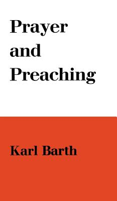 Prayer and Preaching - Barth, Karl