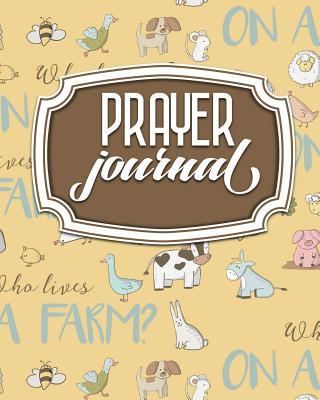 Prayer Journal: Daily Prayer Plan, Prayer Journal Pages, Prayer Book Journal, Womans Prayer Journal, Cute Farm Animals Cover - Publishing, Rogue Plus