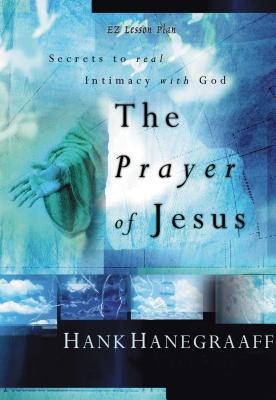 Prayer of Jesus - Hanegraaff, Hank, and Thomas Nelson Publishers