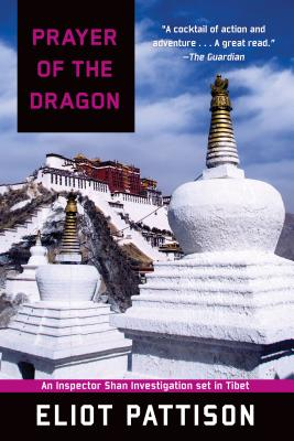Prayer of the Dragon: An Inspector Shan Investigation Set in Tibet - Pattison, Eliot