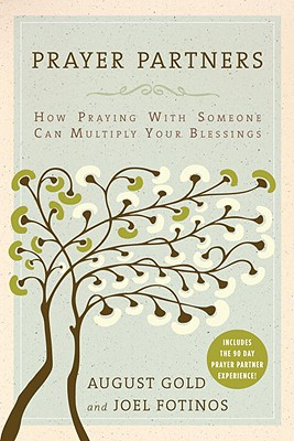 Prayer Partners: How Praying with Someone Can Multiply Your Blessings - Gold, August, and Fotinos, Joel