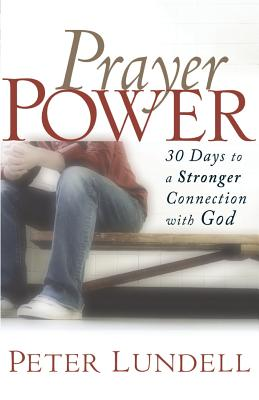 Prayer Power: 30 Days to a Stronger Connection with God - Lundell, Peter