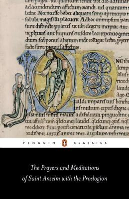 Prayers and Meditations of St. Anselm with the Proslogion - Anselm of Aosta, and Ward, Benedicta (Introduction by), and Southern, R W (Foreword by)