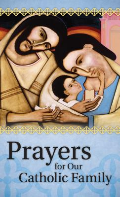 Prayers for Our Catholic Family - Our Sunday Visitor (Creator)