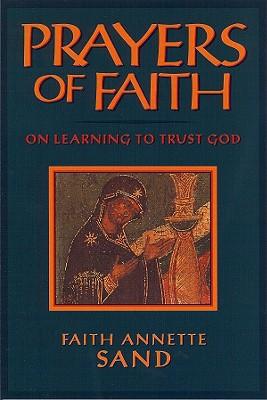 Prayers of Faith: On Learning to Trust God - Sand, Faith Annette