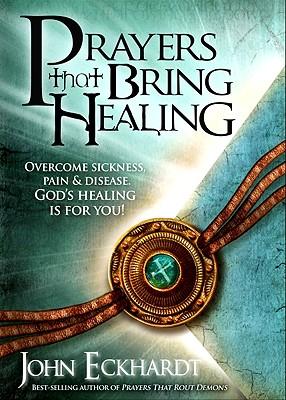 Prayers That Bring Healing - Eckhardt, John
