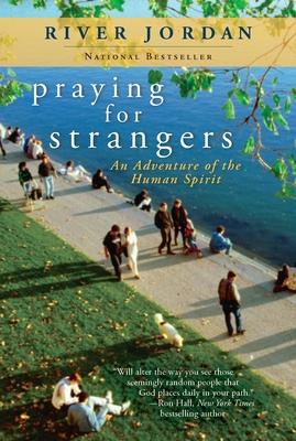 Praying for Strangers: An Adventure of the Human Spirit - Jordan, River