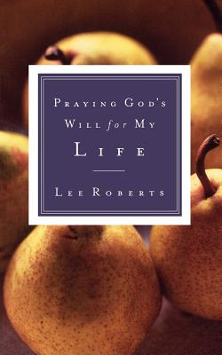 Praying God's Will for My Life - Roberts, Lee, and Thomas Nelson Publishers