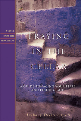 Praying in the Cellar: A Guide to Facing Your Fears and Finding God - Delisi, Anthony