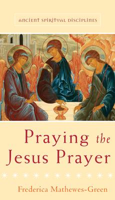 Praying the Jesus Prayer - Mathewes-Green, Frederica