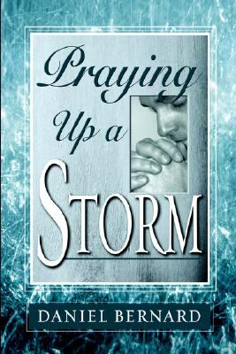 Praying Up a Storm - Bernard, Daniel