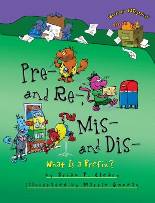 Pre- And Re-, Mis- And Dis-: What Is a Prefix? - Cleary, Brian P