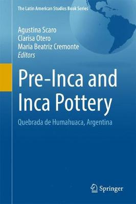 Pre-Inca and Inca Pottery: Quebrada de Humahuaca, Argentina - Scaro, Agustina (Editor), and Otero, Clarisa (Editor), and Cremonte, Maria Beatriz (Editor)