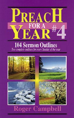 Preach for a Year #4: 104 Sermon Outlines - Campbell, Roger