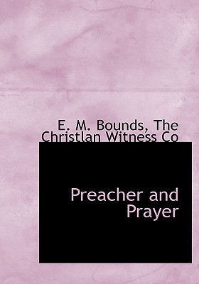 Preacher and Prayer - Bounds, Edward M, and The Christlan Witness Co, Christlan Witness Co (Creator)