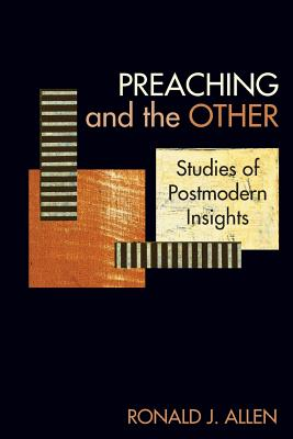 Preaching and the Other: Studies of Postmodern Insights - Allen, Ronald J, Dr.