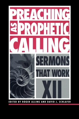 Preaching as Prophetic Calling - Alling, Roger, and Schlafer, David L