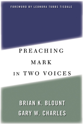 Preaching Mark in Two Voices - Blount, Brian K, Ph.D., and Charles, Gary W