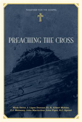 Preaching the Cross - Dever, Mark