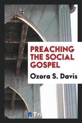 Preaching the Social Gospel - Davis, Ozora S