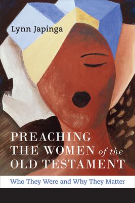 Preaching the Women of the Old Testament - Japinga, Lynn