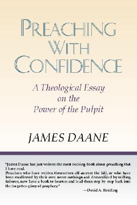 Preaching with Confidence: A Theological Essay on the Power of the Pulpit - Daane, James
