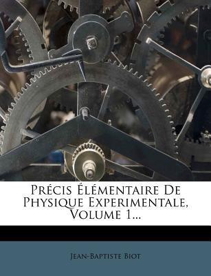 Precis Elementaire de Physique Experimentale, Volume 1... - Biot, Jean-Baptiste