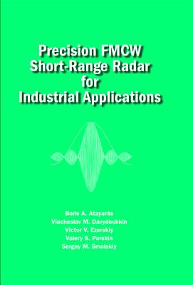 Precision Systems of CW FM Short-Range Radar for Industrial Applications - Smolskiy, Sergey M., and Davydochkin, Viacheslav M., and Parshin, Valery S.
