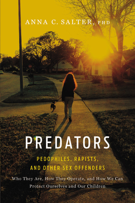 Predators: Pedophiles, Rapists, and Other Sex Offenders - Salter, Anna