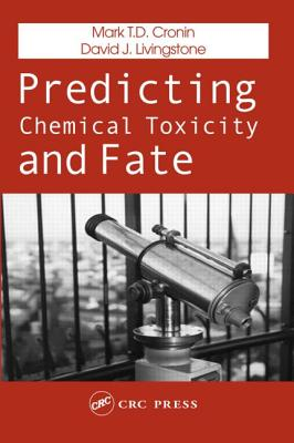Predicting Chemical Toxicity and Fate - Cronin, Mark T D (Editor)