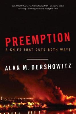 Preemption: A Knife That Cuts Both Ways - Dershowitz, Alan M