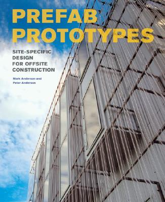 Prefab Prototypes: Site-Specific Design for Offsite Construction - Anderson, Mark, Professor, and Anderson, Peter