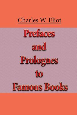 Prefaces and Prologues to Famous Books - Eliot, Charles W