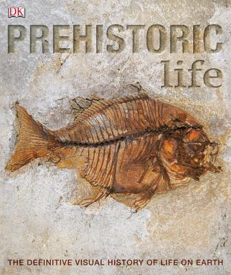 Prehistoric Life: The Definitive Visual History of Life on Earth - DK