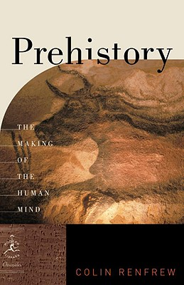 Prehistory: The Making of the Human Mind - Renfrew, Colin