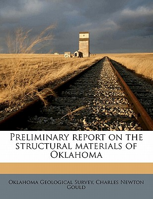 Preliminary Report on the Structural Materials of Oklahoma - Gould, Charles Newton, and Oklahoma Geological Survey (Creator)