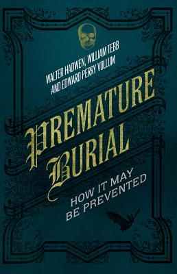 Premature Burial: How It May Be Prevented - Hadwen, Walter, and Tebb, William, and Vollum, Edward Perry