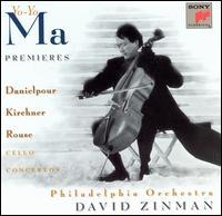 Premieres: Danielpour, Kirchner, Rouse - Cello Concertos - Yo-Yo Ma (cello); Philadelphia Orchestra; David Zinman (conductor)