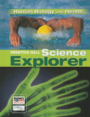 Prentice Hall Science Explorer: Human Biology and Health - Michael J. Padilla, Ioannis, Ph.D. Miaoulis, Martha, Ph.D. C