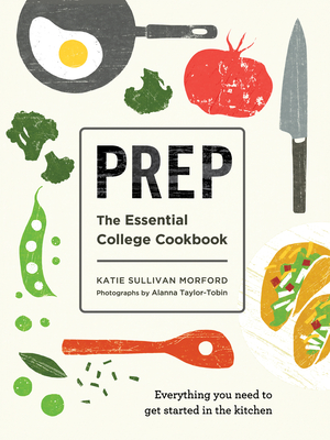 Prep: The Essential College Cookbook - Morford, Katie Sullivan